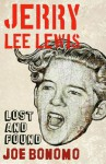 Jerry Lee Lewis: Lost and Found - Joe Bonomo