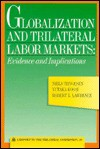 Globalization and Trilateral Labor Markets: Evidence and Implications ; A Report to the Trilateral Commission (Triangle Papers) - Niels Thygesen, Robert Z. Lawrence, Yutaka Kosai