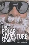 True Polar Adventures - Paul Dowswell, John Woodcock