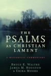 The Psalms as Christian Lament - Bruce K. Waltke, James M. Houston, Erica Moore