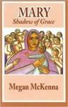 Mary: Shadow of Grace - Megan McKenna