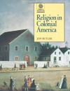 Religion in Colonial America (Religion in America Life) - Jon Butler