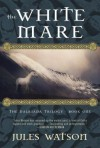 The White Mare: The Dalriada Trilogy, Book One - Jules Watson