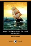 A Boy's Voyage Round the World (Illustrated Edition) (Dodo Press) - Samuel Smiles