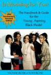 Is Modeling for You? the Handbook and Guide for the Young Aspiring African American Model (Revised Second Edition) - Yvonne Rose, Tony Rose