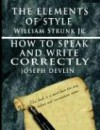 The Elements of Style & How to Speak and Write Correctly - Special Edition - William Strunk Jr., Joseph Devlin