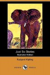 Just So Stories (Illustrated Edition) - Rudyard Kipling, Paul Bransom, J.M. Gleeson