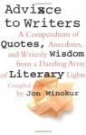 Advice to Writers: A Compendium of Quotes, Anecdotes, and Writerly Wisdom from a Dazzling Array of Literary Lights - Jon Winokur