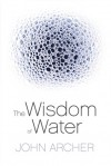 The Wisdom of Water - John Archer