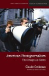 American Photojournalism: Motivations and Meanings - Claude Cookman, Richard B. Stolley