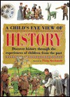 A Child's Eye View of History: Discover History Through the Experiences of Children from the Past - Fiona MacDonald