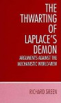 The Thwarting of Laplace's Demon: Arguments Against the Mechanistic World-View - Richard Green