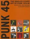 Punk 45: Original Punk Rock Singles Cover Art - Stuart Baker, Jon Savage
