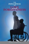 The Influence of Love and Forgiveness - Garry Hamilton