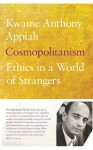 Cosmopolitanism: Ethics In A World Of Strangers - Kwame Anthony Appiah
