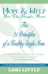 Hope & Help for the Single Mom (21 Principles of a Healthy Single Mom) - Elizabeth George, John T. Trent, Joshua Harris, Charles Stanley, Brenda Armstrong, Lori Little, McKinney Hammond, Michelle, Jill Briscoe, Kay Arthur