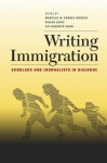 Writing Immigration: Scholars and Journalists in Dialogue - Marcelo M. Suárez-Orozco, Vivian Louie, Roberto Suro