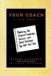 Your Coach (in a Book): Mastering the Trickiest Leadership, Business, and Career Challenges You Will Ever Face - Robert Hargrove, Michel Renaud
