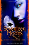 Seventeen Moons - Eine unheilvolle Liebe - Kami Garcia, Margaret Stohl, Petra Koob-Pawis