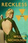 Reckless: A Novel - William Nicholson