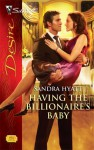 Having the Billionaire's Baby - Sandra Hyatt