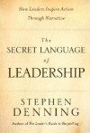 The Secret Language of Leadership: How Leaders Inspire Action Through Narrative - Stephen Denning