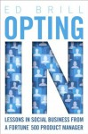 Opting In: Lessons in Social Business from a Fortune 500 Product Manager (IBM Press) - Ed Brill, Editor, Marcia Conner