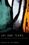 Joy and Tears: The Emotional Life of the Christian - Gerald W. Peterman