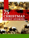 Christmas Short Stories - Asa Don Dickinson, Ada M. Skinner, Cyrus Townsend Brady, Hans Andersen, Phebe A. Curtiss, Howard E. Hale, Charles Dickens