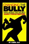 Changing the Bully Who Rules the World: Reading and Thinking aAbout Ethics - Carol Bly