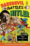 The Original Dardevil Archives Volume 1: Daredevil Battles Hitler - Dick Wood, Bob Wood, Charles Biro, Edd Ashe, Jerry Robinson, Philip Simon, Jack Cole, Reed Crandall