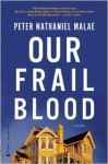 Our Frail Blood - Peter Nathaniel Malae