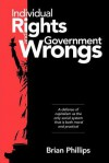 Individual Rights and Government Wrongs - Brian Phillips