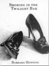 Smoking in the Twilight Bar - Barbara Henning