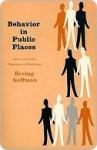 Behavior in Public Places - Erving Goffman
