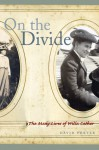On the Divide: The Many Lives of Willa Cather - David Porter
