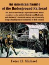 An American Family of the Underground Railroad: The Story of One Family's Experience as Safe-House Operators on the Nation's Underground Railroad, an - Peter, H. Michael