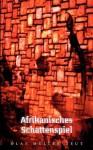 Afrikanisches Schattenspiel - Olaf Müller-Teut