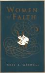 Women of Faith - Neal A. Maxwell