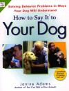 How To Say It to Your Dog: Solving Behavior Problems in Ways Your Dog Will Understand - Janine Adams