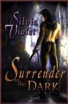 Surrender in the Dark (Surrender #1) - Silvia Violet