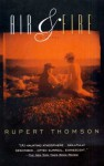 Air & Fire: A Novel - Rupert Thomson