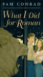 What I Did for Roman - Pam Conrad