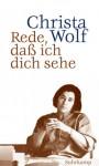 Christa Wolf -- Rede, daß ich dich sehe - Essays, Reden, Gespräche - Christa Wolf