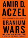 Uranium Wars: The Scientific Rivalry that Created the Nuclear Age (MP3 Book) - Amir D. Aczel, Eric Conger