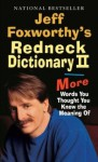 Jeff Foxworthy's Redneck Dictionary II: More Words You Thought You Knew the Meaning Of - Jeff Foxworthy, Layron DeJarnette