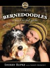 Bernedoodles: A Head to Tail Guide - Sherry Rupke, Sandy Rideout