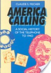 America Calling: A Social History of the Telephone to 1940 - Claude S. Fischer