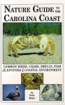 Nature Guide to the Carolina Coast: Common Birds, Crabs, Shells, Fish, and Other Entities of the Coastal Environment - Peter Meyer