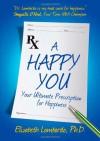 A Happy You: Your Ultimate Prescription for Happiness - Elizabeth Lombardo